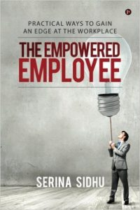 The Empowered Employee By Serina Sidhu